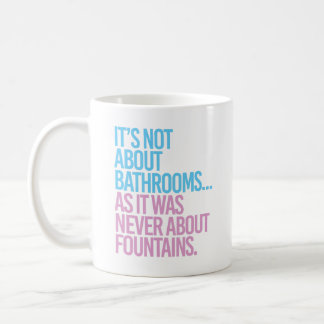 It's Not about bathrooms as it was never about fou Coffee Mug