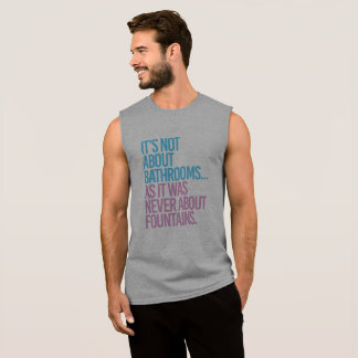 It's Not about bathrooms as it was never about fou Sleeveless Shirt