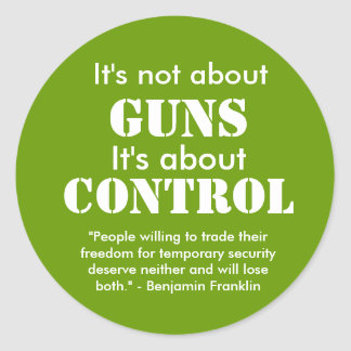 "It's not about, GUNS, It's about, CONTROL, ""Peo... Classic Round Sticker"