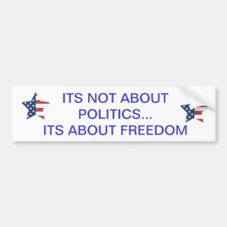 iTS NOT ABOUT POLITICS ANYMORE...ITS ABOUT FREEDOM Bumper Sticker