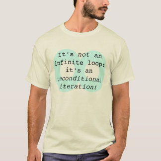 It's not an infinite loop... T-Shirt