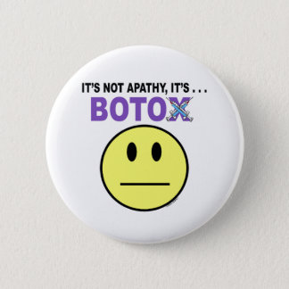 It's not apathy... it's Botox 2 Inch Round Button