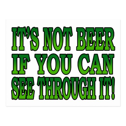 It's Not Beer If You Can See Though It Postcard