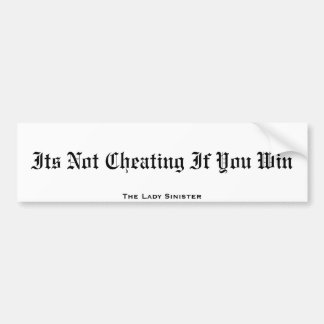 Its Not Cheating If You Win, The Lady Sinister Bumper Sticker