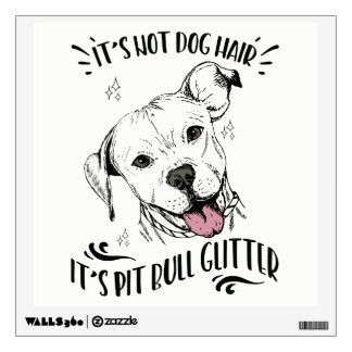 It's Not Dog Hair It's Pit Bull Glitter Wall Decal