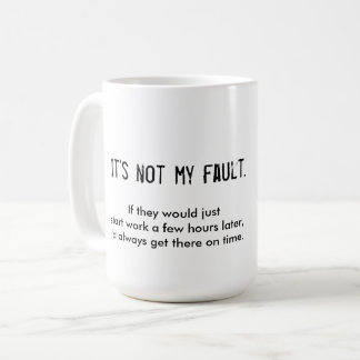 It's Not My Fault late-to-work mug with kooky art