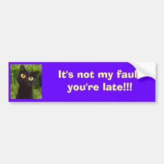 It's Not My Fault You're Late - Bumpersticker Bumper Sticker