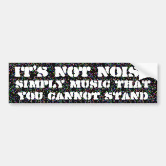 It's not noise bumper sticker