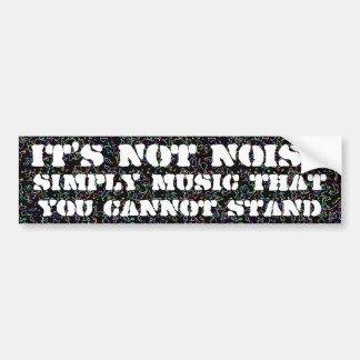 It's not noise bumper sticker
