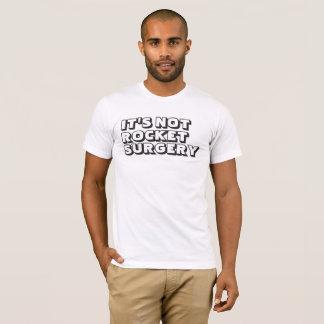 IT'S NOT ROCKET SURGERY T-Shirt