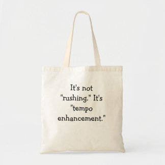 It's not rushing. budget tote bag