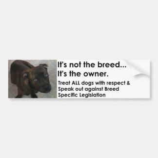 It's not the breed...It's the owner. Bumper Sticker