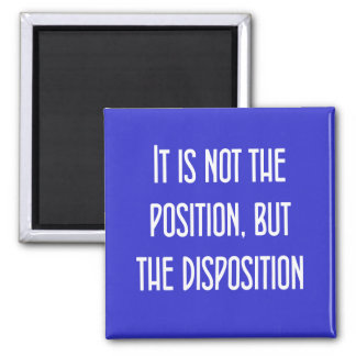 It's not the position, but the disposition magnet