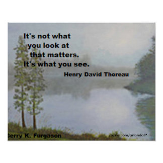 IT'S NOT WHAT Y0U LOOK AT THOREAU POSTER
