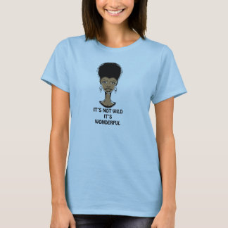 Its not wild T T-Shirt