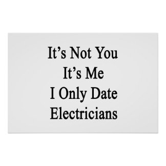 It's Not You It's Me I Only Date Electricians Poster