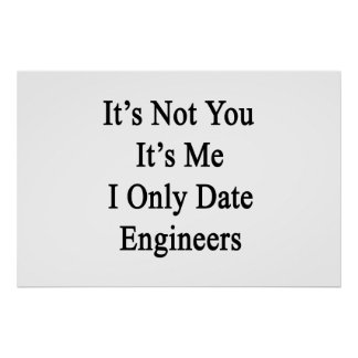 It's Not You It's Me I Only Date Engineers Poster