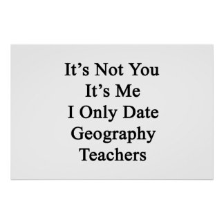 It's Not You It's Me I Only Date Geography Teacher Poster
