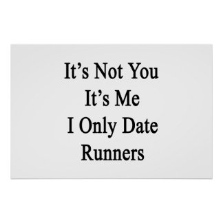 It's Not You It's Me I Only Date Runners Poster