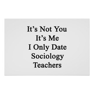 It's Not You It's Me I Only Date Sociology Teacher Poster