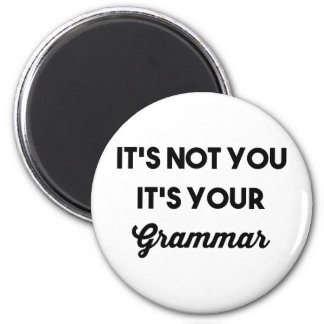 It's Not You It's Your Grammar 2 Inch Round Magnet