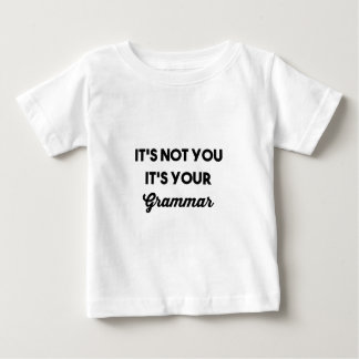 It's Not You It's Your Grammar Baby T-Shirt
