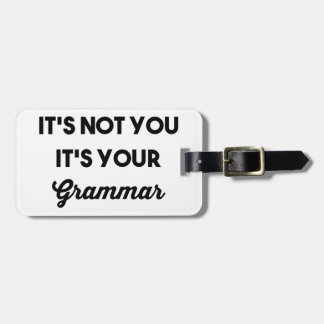 It's Not You It's Your Grammar Bag Tag