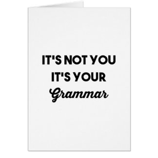It's Not You It's Your Grammar Card