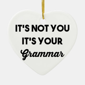 It's Not You It's Your Grammar Ceramic Heart Ornament