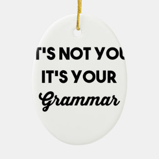It's Not You It's Your Grammar Ceramic Oval Ornament