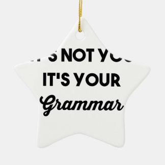 It's Not You It's Your Grammar Ceramic Star Ornament