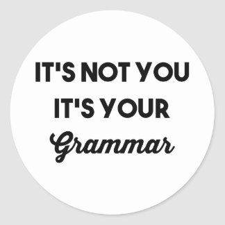 It's Not You It's Your Grammar Classic Round Sticker