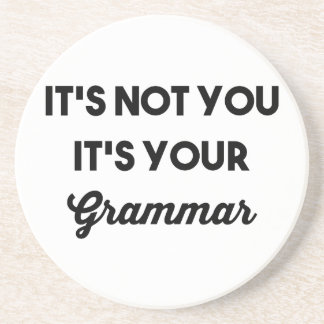 It's Not You It's Your Grammar Drink Coasters