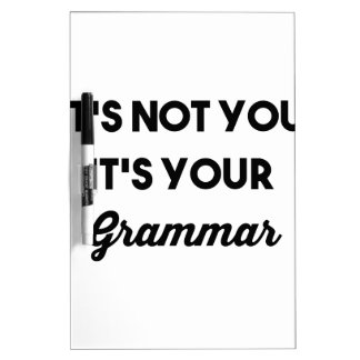 It's Not You It's Your Grammar Dry Erase Whiteboards