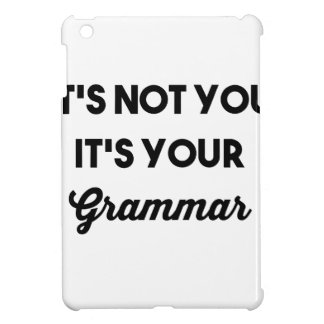 It's Not You It's Your Grammar iPad Mini Cases