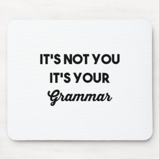 It's Not You It's Your Grammar Mouse Pad