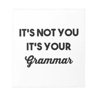 It's Not You It's Your Grammar Notepad