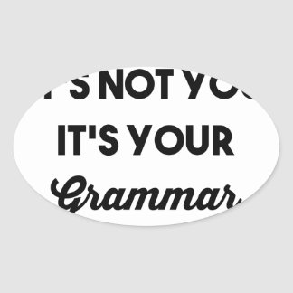 It's Not You It's Your Grammar Oval Sticker
