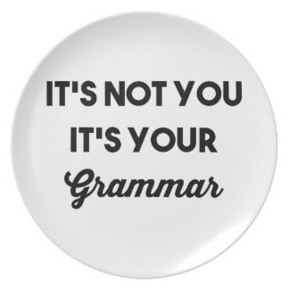 It's Not You It's Your Grammar Plates