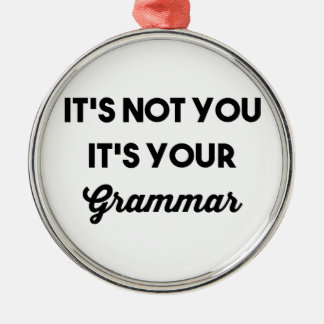 It's Not You It's Your Grammar Silver-Colored Round Ornament