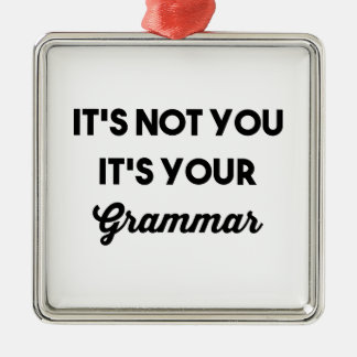 It's Not You It's Your Grammar Silver-Colored Square Ornament