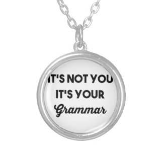 It's Not You It's Your Grammar Silver Plated Necklace