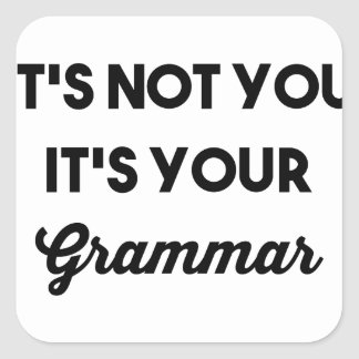 It's Not You It's Your Grammar Square Sticker