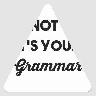 It's Not You It's Your Grammar Triangle Sticker