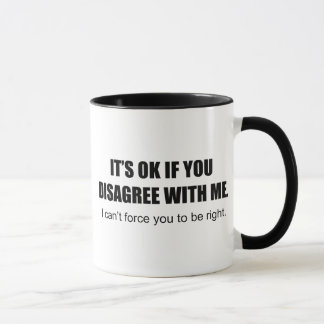 It's OK If You Disagree With Me Mug