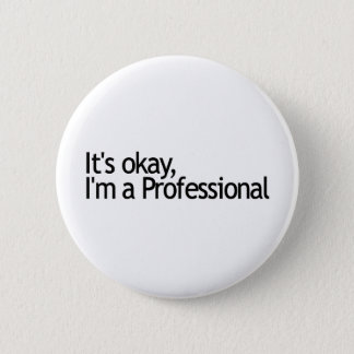 Its Ok I'M A Professional 2 Inch Round Button