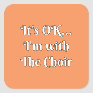 It's OK... I'm With The Choir Square Sticker