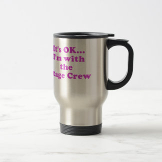 Its OK Im with the Stage Crew Travel Mug