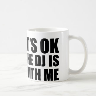 It's Ok The DJ's With Me Coffee Mug