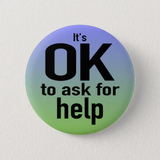 """It's OK To Ask For Help"" Button"